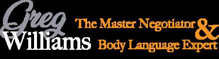 Greg Williams, The master negotiator and body language expert